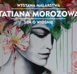Sen o wiośnie Tatiana Morozowa wystawa 5.04.2013