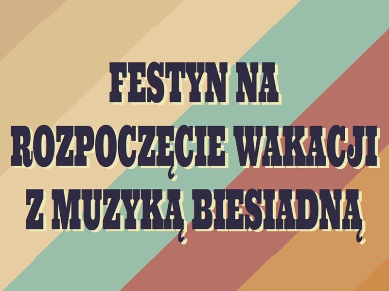 Festyn na rozpoczęcie wakacji z muzyką biesiadną 29.06.2019 TOK Tuchola